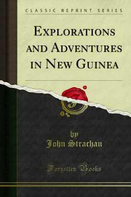 Explorations and Adventures in New Guinea, by John Strachan